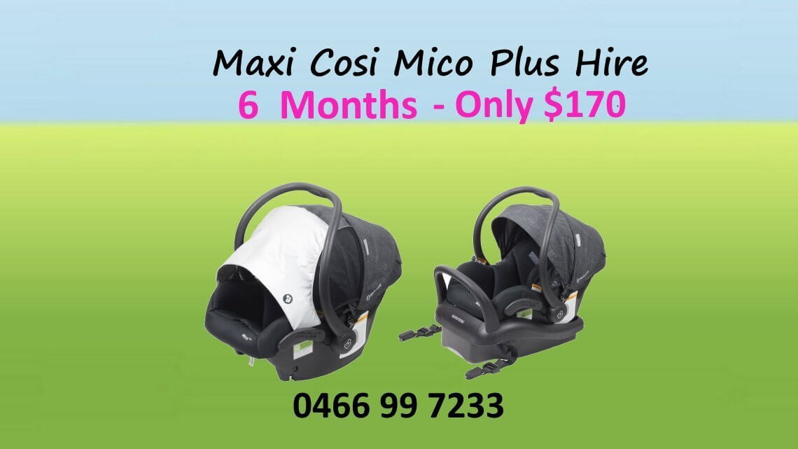 Maxi-cosi mico plus hire 6month only $170